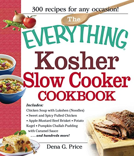 The Everything Kosher Slow Cooker Cookbook: Includes Chicken Soup with Lukshen Noodles, Apple-Mustard Beef Brisket, Sweet and Spicy Pulled Chicken, Potato ... Sauce and hundreds more! (Everything®) by Dena G Price