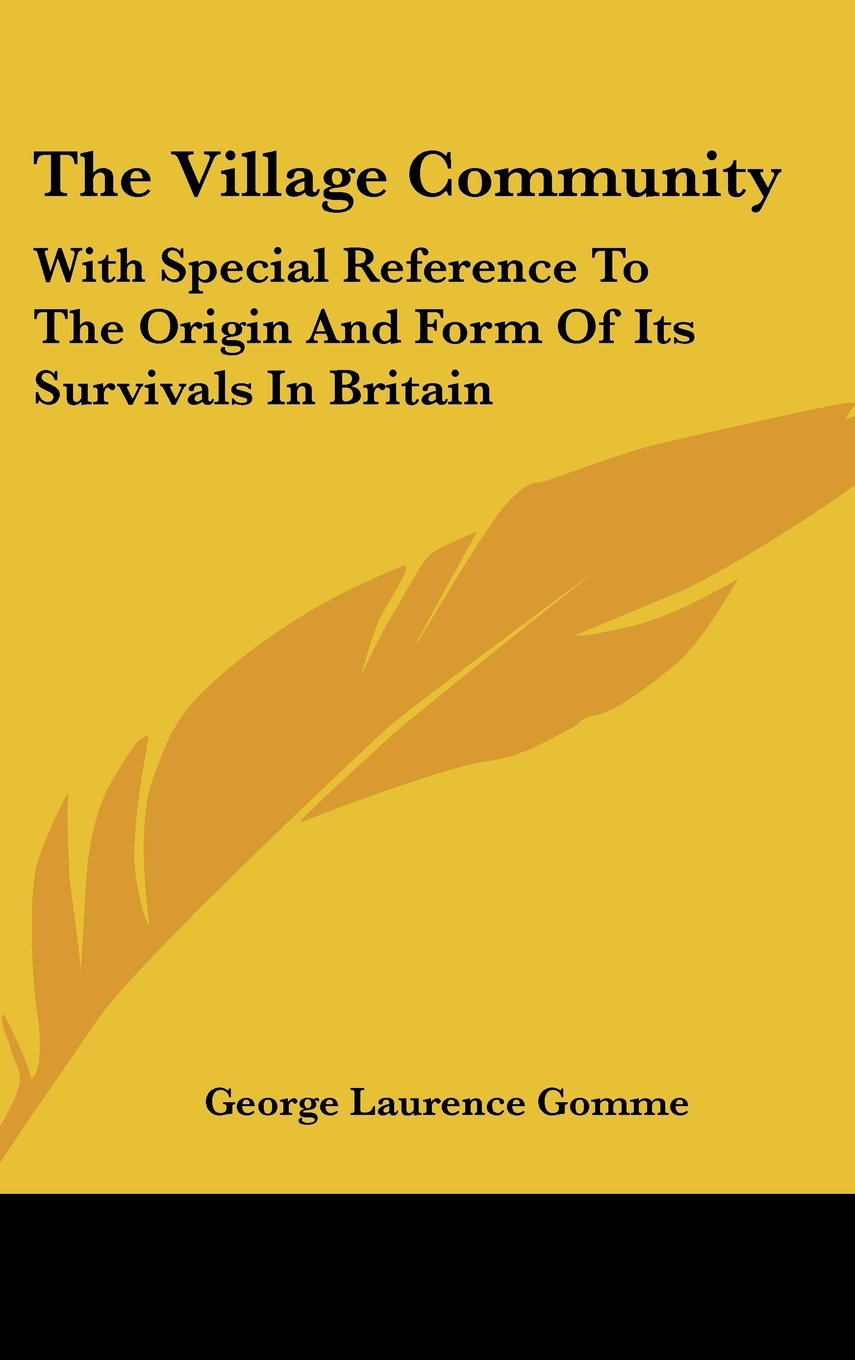 The Village Community: With Special Reference To The Origin And Form Of Its Survivals In Britain pdf epub