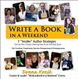 "Write a Book in a Weekend : Find the Time, Choose a Winning Topic and Get Your Book Done: 7 ""Insider"" Author Strategies, Kozik, Donna, 0974001961"