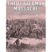 The Fetterman Massacre: The History and Legacy of the U.S. Army's Worst Defeat during Red Cloud's War
