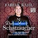 Der Schatzsucher: Auf der Jagd nach Kunst und Kuriositäten Hörbuch von Fabian Kahl Gesprochen von: Fabian Kahl