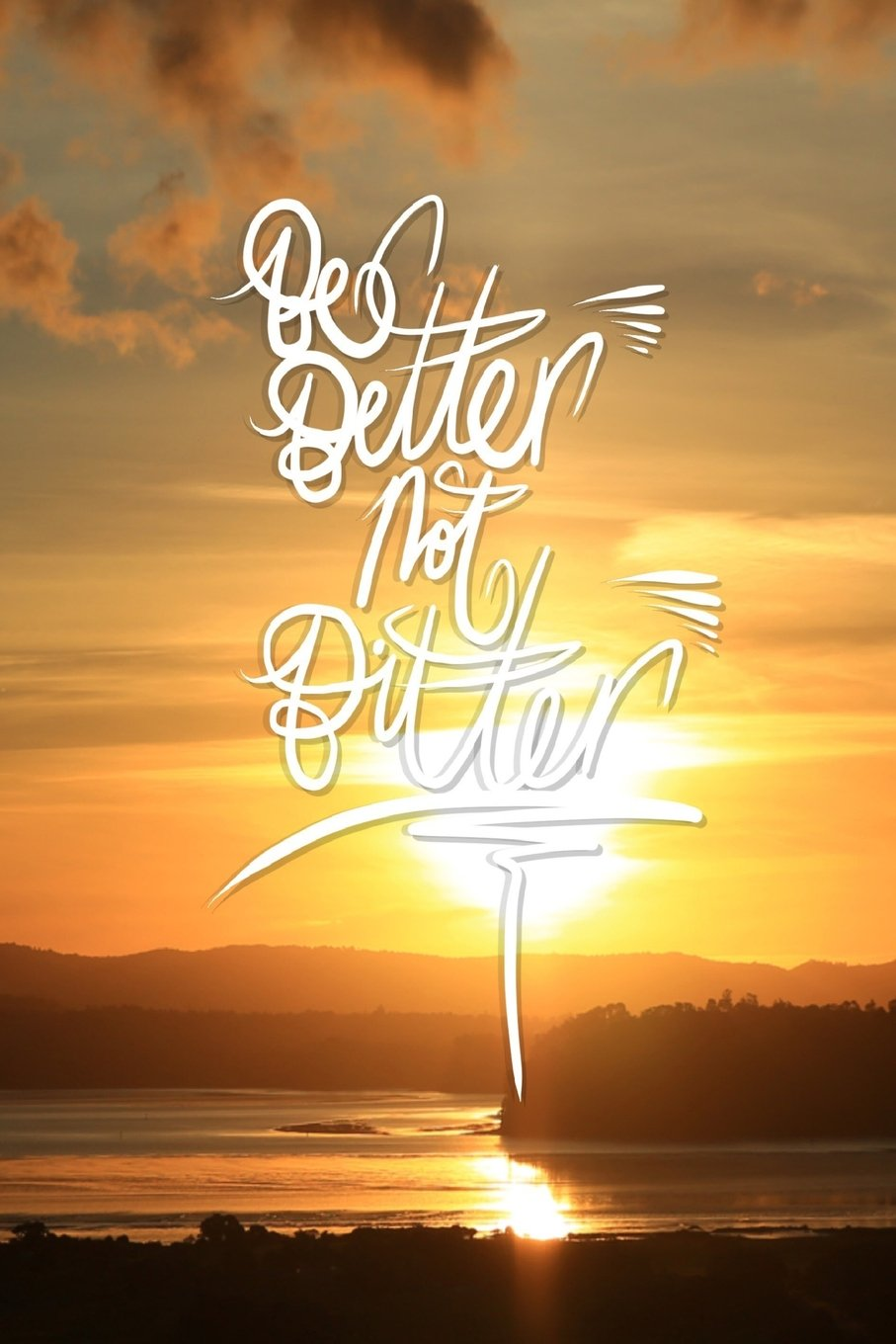 Download Be Better not Bitter: 6x9 Inch Lined Journal/Notebook - The choice is yours! - Gold, Sunset, River, Nature, Landscape, Calligraphy Art with photography, Gift idea pdf
