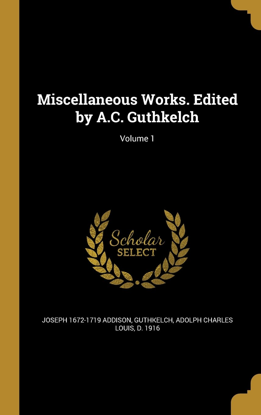 Miscellaneous Works. Edited by A.C. Guthkelch; Volume 1 ebook