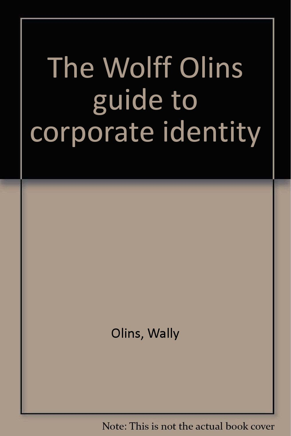 The Wolff Olins guide to corporate identity: Wally Olins: 9780950925707:  Amazon.com: Books