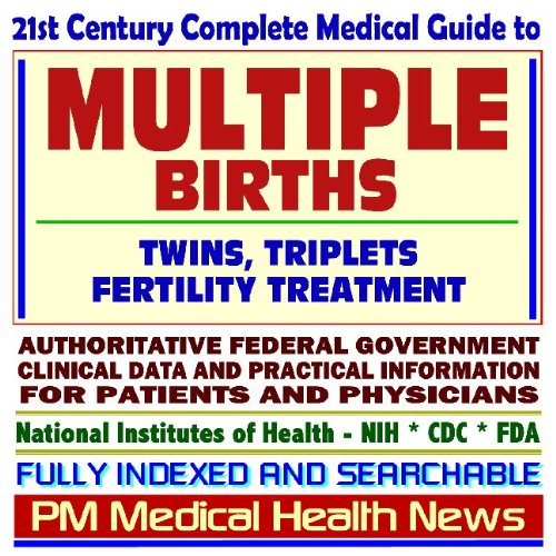 Download 21st Century Complete Medical Guide to Multiple Births, Twins, Triplets, Fertility Treatment, Authoritative Government Documents, Clinical References, ... for Patients and Physicians (CD-ROM) ebook