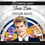 Taylor Maid   Tara Lain