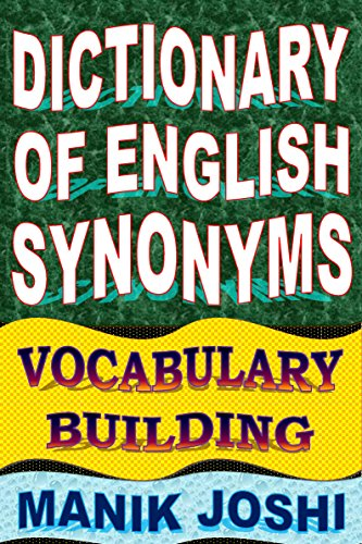 Dictionary of English Synonyms: Vocabulary Building (English Word Power Book 1)
