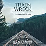 Train Wreck: It Wasn't an Accident - The Engineers Revenge | Blair London