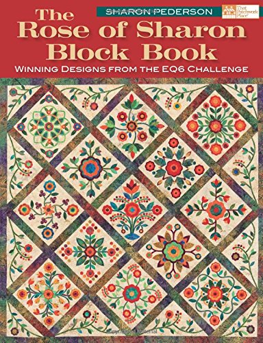 The Rose of Sharon Block Book: Winning Designs from the EQ6 Challenge Rose Applique Patterns