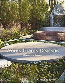 Women Garden Designers: 1900 To The Present: Kristina Taylor:  9781870673815: Amazon.com: Books
