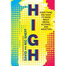High: Everything You Want to Know About Drugs, Alcohol, and Addiction