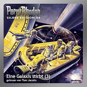 Eine Galaxis stirbt - Teil 3 (Perry Rhodan Silber Edition 84) Hörbuch
