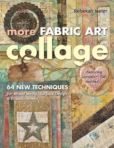 More Fabric Art Collage: 64 New Techniques for Mixed Media, Surface Design & Embellishment - Featuring Lutradur®, TAP, Mul-Tex ()