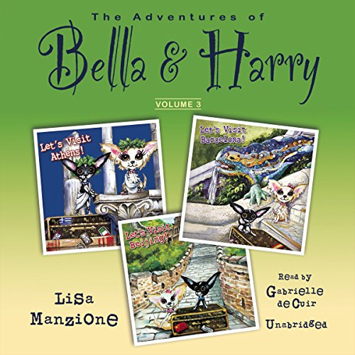 The Adventures of Bella & Harry, Vol. 3: Let's Visit Athens!, Let's Visit Barcelona!, and Let's Visit Beijing! (Adventures of Bella & Harry series) by Skyboat Media and Blackstone Audio