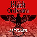 The Black Orchestra: A WW2 Spy Thriller: Black Orchestra Series, Book 1 Audiobook by JJ Toner Narrated by Gildart Jackson
