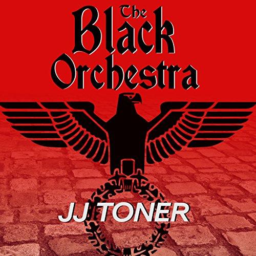 The Black Orchestra: A WW2 Spy Thriller: Black Orchestra Series, Book (Orchestra Series)