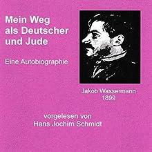 Mein Weg als Deutscher und Jude: Eine Autobiographie Hörbuch von Jakob Wassermann Gesprochen von: Hans Jochim Schmidt