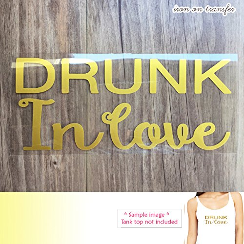 (Drunk In love Iron on transfer vinyl , DIY Heat Transfer for T shirt, tote bag ,Tank top , iron on transfers Bridal Party)