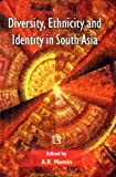Diversity, Ethnicity and Identity in South Asia, , 8131602605