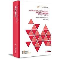 Manual para entender el Juicio de Amparo: Técnico-Práctico (5ta Edición)