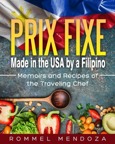 Prix Fixe:  Made in the USA by a Filipino: Memoirs and Recipes of the Traveling Chef (Volume 1) by Rommel Mendoza