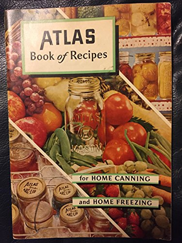 Atlas Book Of Recipes For Home Canning And Home Freezing