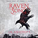 Raven Song: A Dystopian Fantasy: Inoki's Game, Book 1 Audiobook by I. A. Ashcroft Narrated by Mikael Naramore