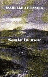 Seule la mer s'en souviendra : roman, Autissier, Isabelle