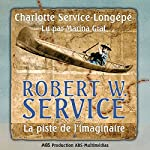 Robert W. Service : La piste de l'imaginaire (Robert W. Service 1)   Charlotte Service-Longépé