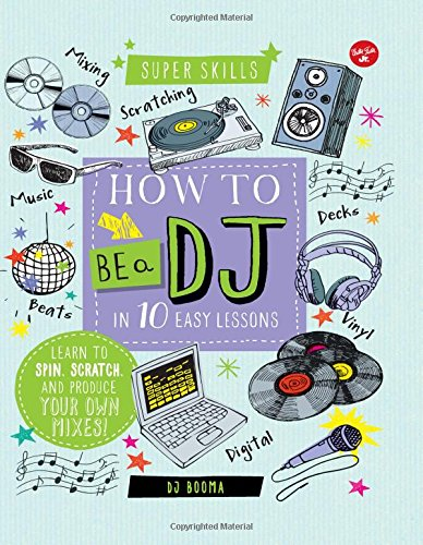 How to Be a DJ in 10 Easy Lessons: Learn to spin, scratch and produce your own mixes! (Super Skills) (Dj Recording Mixes)
