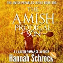 The Amish Prodigal Son: The Amish Parables Series, Book 1 Audiobook by Hannah Schrock Narrated by Verity Chase