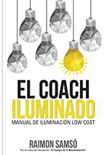 El Coach Iluminado: Manual de iluminación Low cost (Spanish Edition)