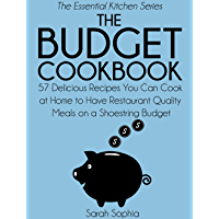 The Budget Cookbook: 57 Delicious Recipes You Can Cook at Home to Have Restaurant Quality Meals on a Shoestring Budget (The Essential Kitchen Series Book 13) (English Edition)