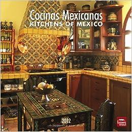Cocinas Mexicanas/Kitchens Of Mexico 2012 Square Calendar: BrownTrout