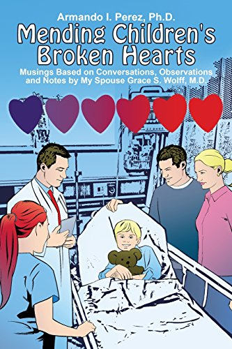 Mending Children's Broken Hearts: Musings Based on Conversations, Observations and Notes by My Spouse Grace S. Wolff, M.d.