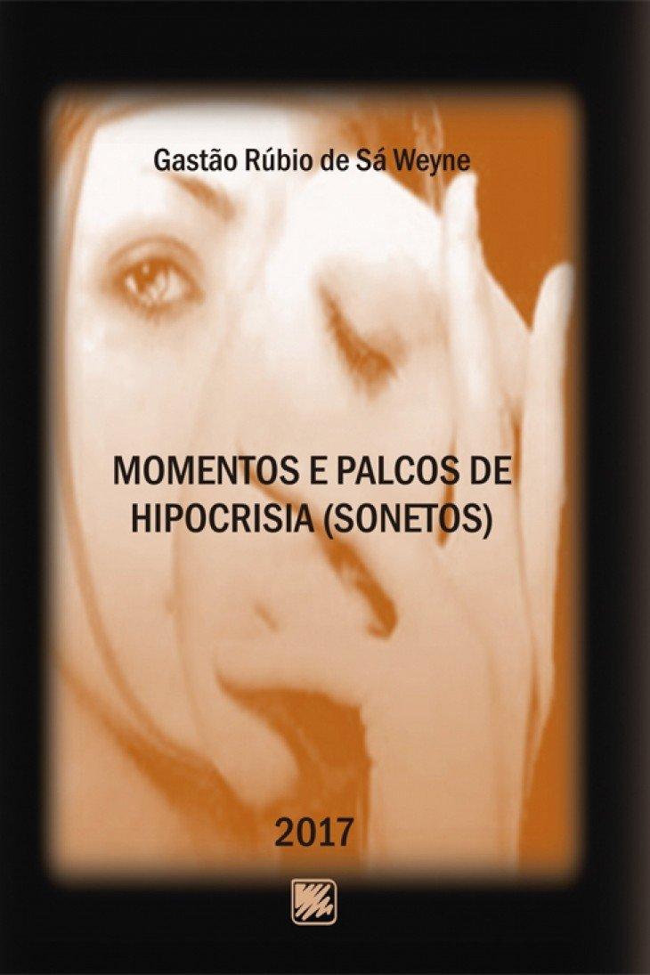 Momentos e palcos de hipocrisia (sonetos): Gastão Rúbio de Sá Weyne: 9788536653082: Amazon.com: Books