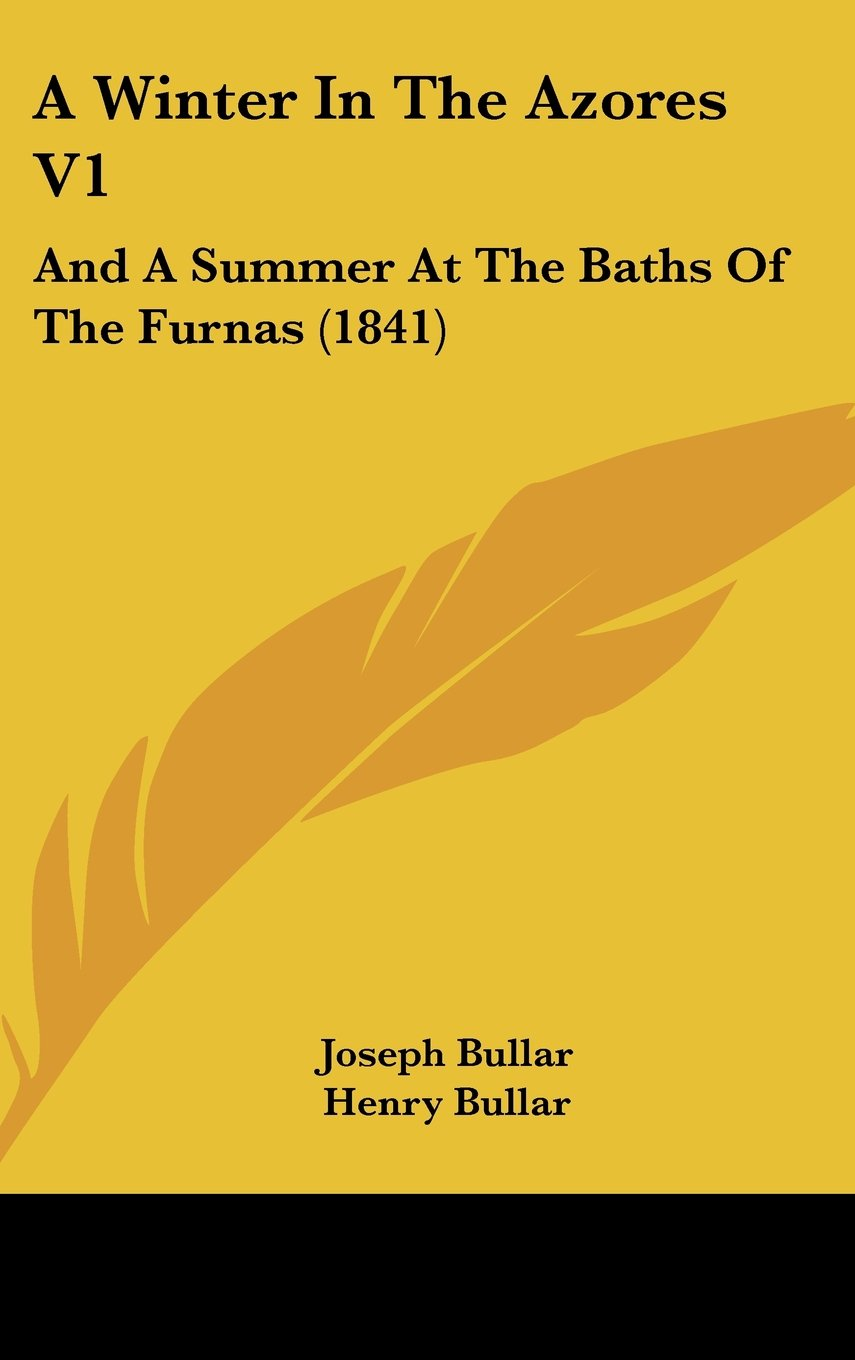 Download A Winter In The Azores V1: And A Summer At The Baths Of The Furnas (1841) pdf epub