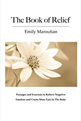 The Book of Relief: Passages and Exercises to Relieve Negative Emotion and Create More Ease in the Body Paperback