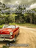 History of the Revolution in Cuba A Documentary