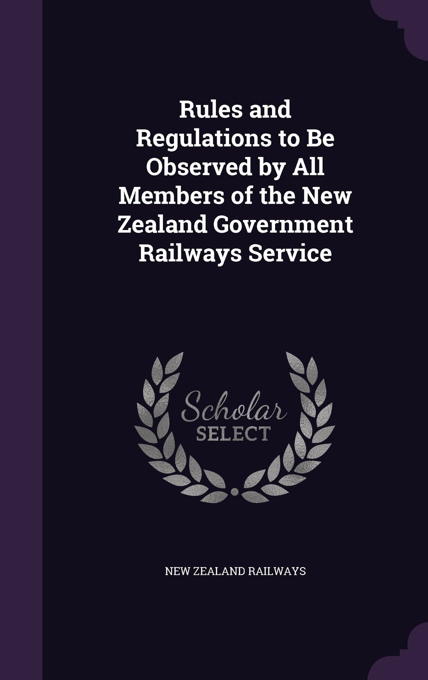 Download Rules and Regulations to Be Observed by All Members of the New Zealand Government Railways Service ebook