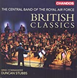 British Classics [Wing Commander Duncan Stubbs, The Central Band of the Royal Air Force] [CHANDOS : CHAN 10847] by The Central Band of the Royal Air Force