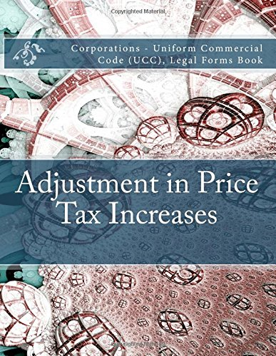 Download Adjustment in Price - Tax Increases: Corporations - Uniform Commercial Code (UCC), Legal Forms Book ebook
