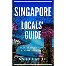 Singapore 55 Secrets - The Locals Travel Guide to Singapore 2019: Skip the tourist traps and explore like a local