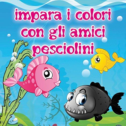 Amazon.com: Impara i colori con gli amici pesciolini: Le