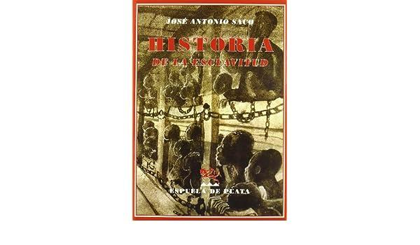 Historia De La Esclavitud (Biblioteca de Historia): Amazon.es: Saco, José Antonio, Navarro García, Luis: Libros