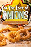 For the Love of Onions: Bring Out Your Inner Onion Lover: 51 Onion Recipes