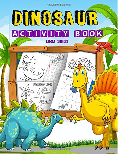 Dinosaur Activity Book For Kids: Many Funny Activites for Kids Ages 3-8 in Dinosaur Theme, Dot to Dot, Coloring Pages, Maze, How to Draw Dino and ... Book for Kids Ages 4-8, 5-12) (Volume 3)