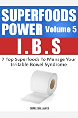 SUPERFOODS POWER Volume 5: IBS - 7 Top Superfoods To Manage Your Irritable Bowel Syndrome Kindle Edition