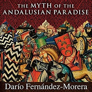 The Myth of the Andalusian Paradise Audiobook