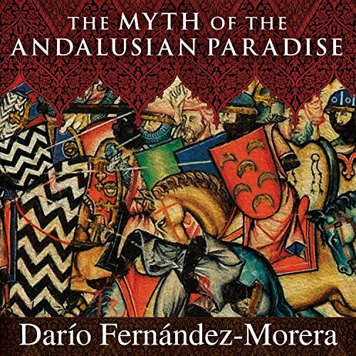The Myth of the Andalusian Paradise: Muslims, Christians, and Jews Under Islamic Rule in Medieval Spain by Tantor Audio